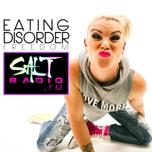 SaltRadio.FM - *Eating Disorder Show* by SALT ED FREEDOM