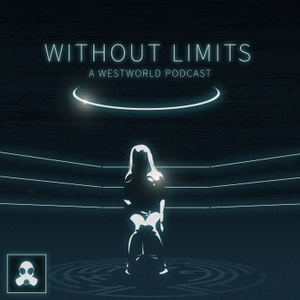 Without Limits: A Westworld Podcast