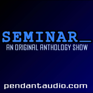 Seminar: An original audio drama anthology by Pendant Productions