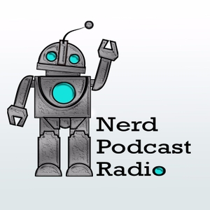 Nerd Podcast Radio - Your Nerd Home Away from Home by Nerd Podcast Radio