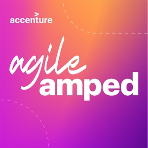 Agile Amped Podcast - Inspiring Conversations by Accenture | SolutionsIQ
