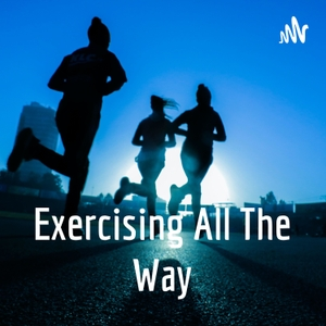 Exercising All The Way
