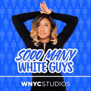 Sooo Many White Guys by WNYC Studios