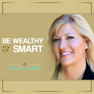 Be Wealthy & Smart by Linda P. Jones