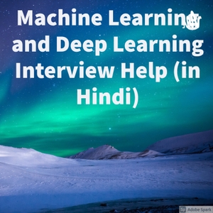 Machine Learning and Deep Learning Interview Help (in Hindi) by Mr. Hulk