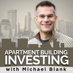Apartment Building Investing with Michael Blank Podcast by Michael Blank: Commercial Real Estate Investor | Entrepreneur