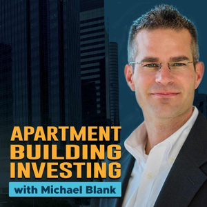 Apartment Building Investing with Michael Blank Podcast by Michael Blank