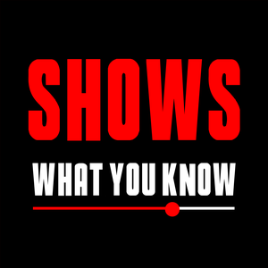 Shows What You Know by Shows What You Know