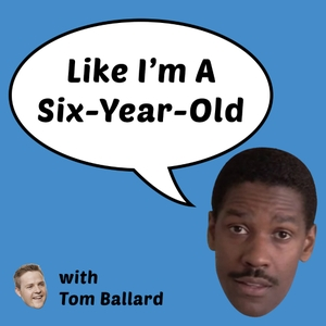 Like I'm A Six-Year-Old by Tom Ballard