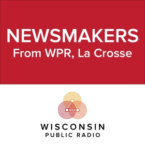 Newsmakers by Wisconsin Public Radio