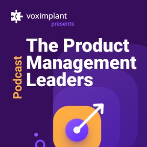 The Product Management Leaders Podcast by Voximplant