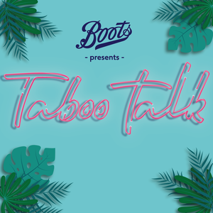 Boots presents Taboo Talk by Boots