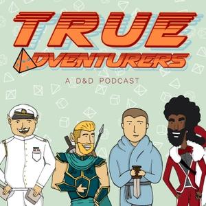 True Adventurers: A DnD Podcast by True Adventurers