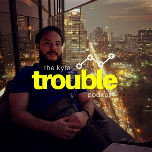 The Kyle Trouble Podcast by Kyle Trouble