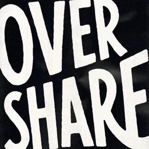 Overshare: Honest Conversations with Creatives by Working Not Working: Connecting Companies with the Universe's Best Creatives