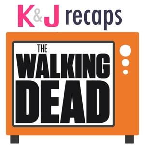 K&J Recaps: The Walking Dead by K&J Recaps