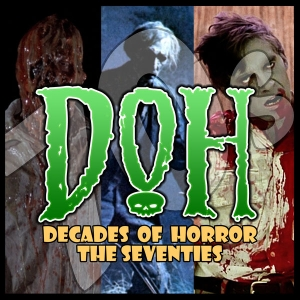Decades of Horror | Movie Reviews of 1970s Classic Horror Films by Doc Rotten and The Black Saint