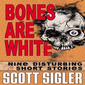BONES ARE WHITE by Scott Sigler | Scribl