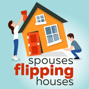 The Spouses Flipping Houses Podcast With Doug & Andrea Van Soest by Doug & Andrea Van Soest | Professional House Flippers & Real Estate Investors