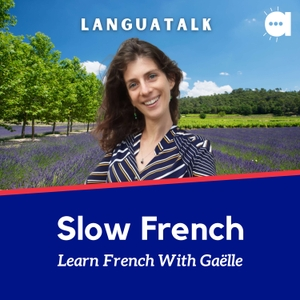 LanguaTalk Slow French: Learn French With Gaëlle | French podcast for A2 & above by LanguaTalk