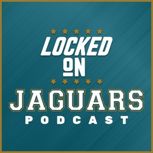 Locked On Jaguars - Daily Podcast On The Jacksonville Jaguars by Locked On Podcast Network, Tony Wiggins