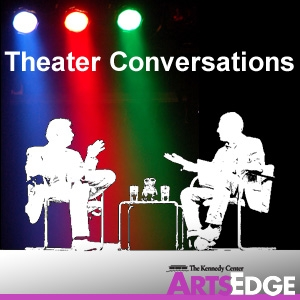 Theater Conversations by ARTSEDGE: The Kennedy Center's Arts Education