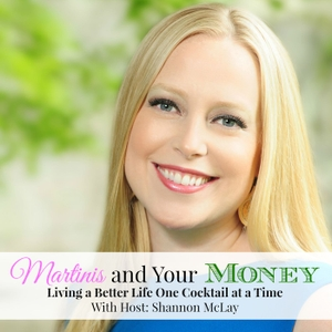 Martinis and Your Money Podcast by Shannon McLay