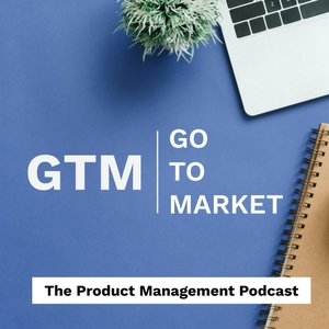 Go-to-Market: The Product Management Podcast by Mark Church & Stewart Reichling