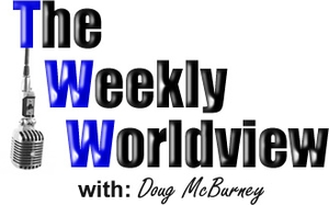 Conservative Talk – The Weekly Worldview by Doug McBurney