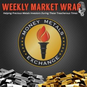 Money Metals' Weekly Market Wrap Podcast by Money Metals Exchange