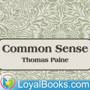 Common Sense by Thomas Paine by Loyal Books