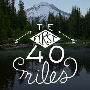 The First 40 Miles: Hiking and Backpacking Podcast by Heather Legler