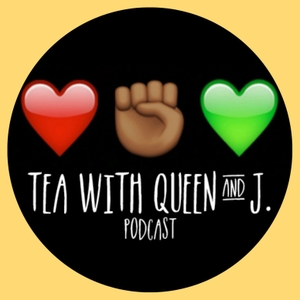 Tea with Queen and J. by Tea with Queen and J.