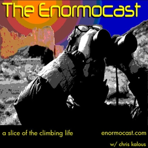 The Enormocast: a climbing podcast by Chris Kalous