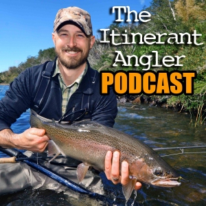 The Itinerant Angler Podcast by Zach Matthews