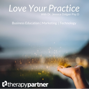 Love Your Practice Podcast from Therapy Partner   Marketing   Business Strategy   Small Business Growth by Dr. Jessica Dolgan of Therapy Partner