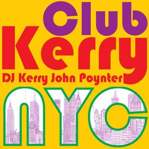 CLUB KERRY NYC DJ: Kerry John Poynter by Kerry John Poynter