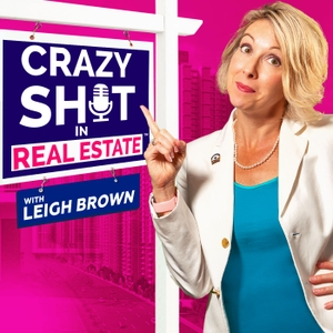 Crazy Sh*t In Real Estate with Leigh Brown by Leigh Brown