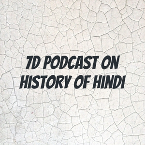 7D Podcast on History Of Hindi by Mihika Agrawal. Roll no. 9