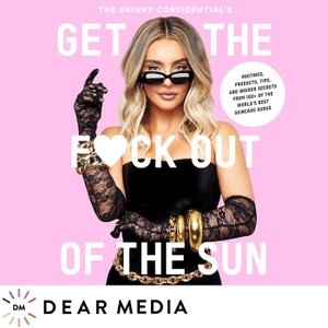 Get The Fuck Out Of The Sun Podcast by Lauryn Evarts Bosstick