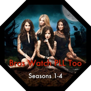 Bros Watch PLL Too - A Pretty Little Liars Podcast, Seasons 1 - 4 by Benjamin Light and Marco Sparks
