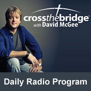 Cross the Bridge with David McGee Daily Radio Program by David McGee