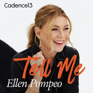 Tell Me with Ellen Pompeo by Ellen Pompeo & Cadence13
