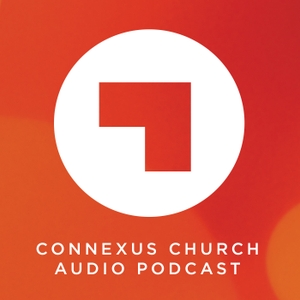 Connexus Church Audio Podcast by Connexus Church