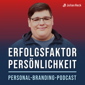 Personal Branding Podcast | Authentisches Selbstmarketing & Positionierung by Julian Heck | Personal-Branding-Coach | Positionierung & Selbstmarketing