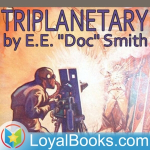 "Triplanetary by E.E. ""Doc"" Smith by Loyal Books"