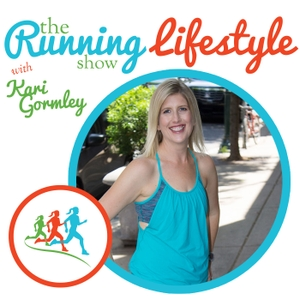 The Running Lifestyle Show by Kari Gormley, host of the Running Lifestyle Show - Creating a Way of Life f