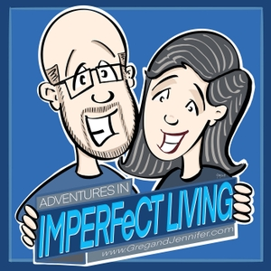 Adventures in Imperfect Living Catholic Podcast by Greg and Jennifer Willits