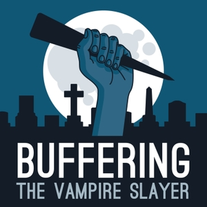 Buffering the Vampire Slayer | A Buffy the Vampire Slayer Podcast by Jenny Owen Youngs & Kristin Russo