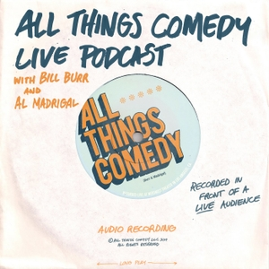 All Things Comedy Live by Bill Burr, Al Madrigal